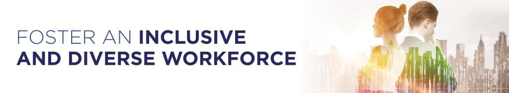 Foster an inclusive and diverse workforce